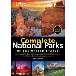 National Geographic Complete National Parks of the United States, 2nd Edition - by  Mel White