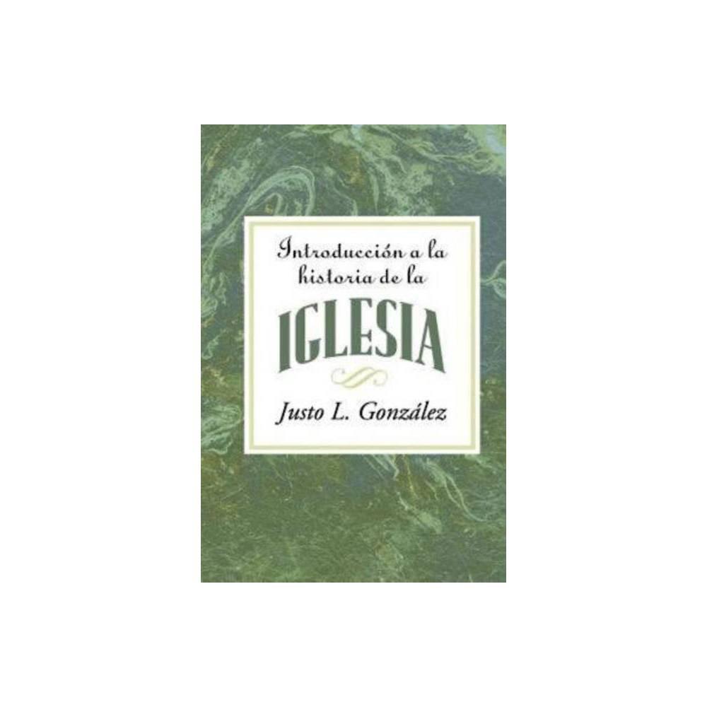 Introducci N A La Historia De La Iglesia Aeth By Justo L Gonz Lez Paperback