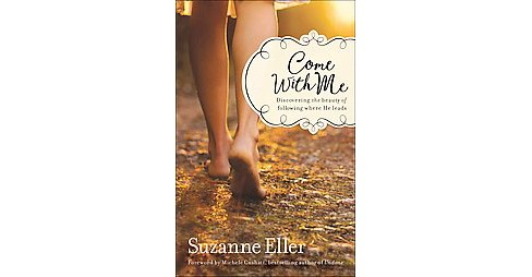 Come With Me : Discovering the Beauty of Following Where He Leads (Paperback) (Suzanne Eller) - image 1 of 1