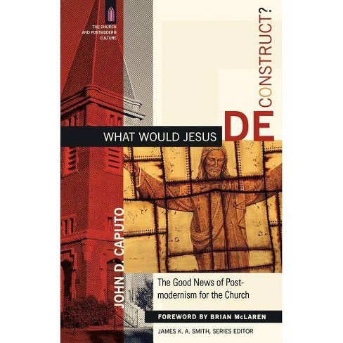 What Would Jesus Deconstruct? - (Church and Postmodern Culture) by  John D Caputo (Paperback) - image 1 of 1