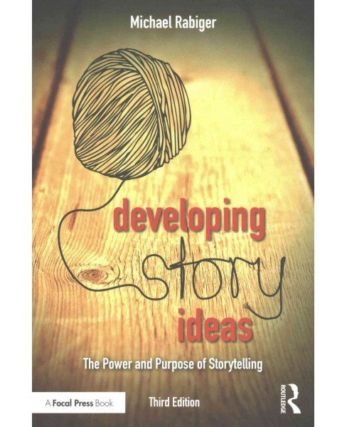 Developing Story Ideas : The Power and Purpose of Storytelling (Revised) (Paperback) (Michael Rabiger) - image 1 of 1