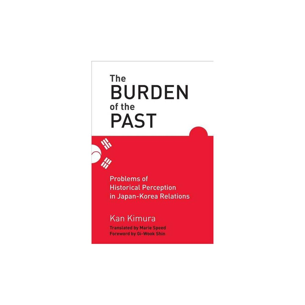 Burden of the Past : Problems of Historical Perception in Japan-Korea Relations - (Paperback)
