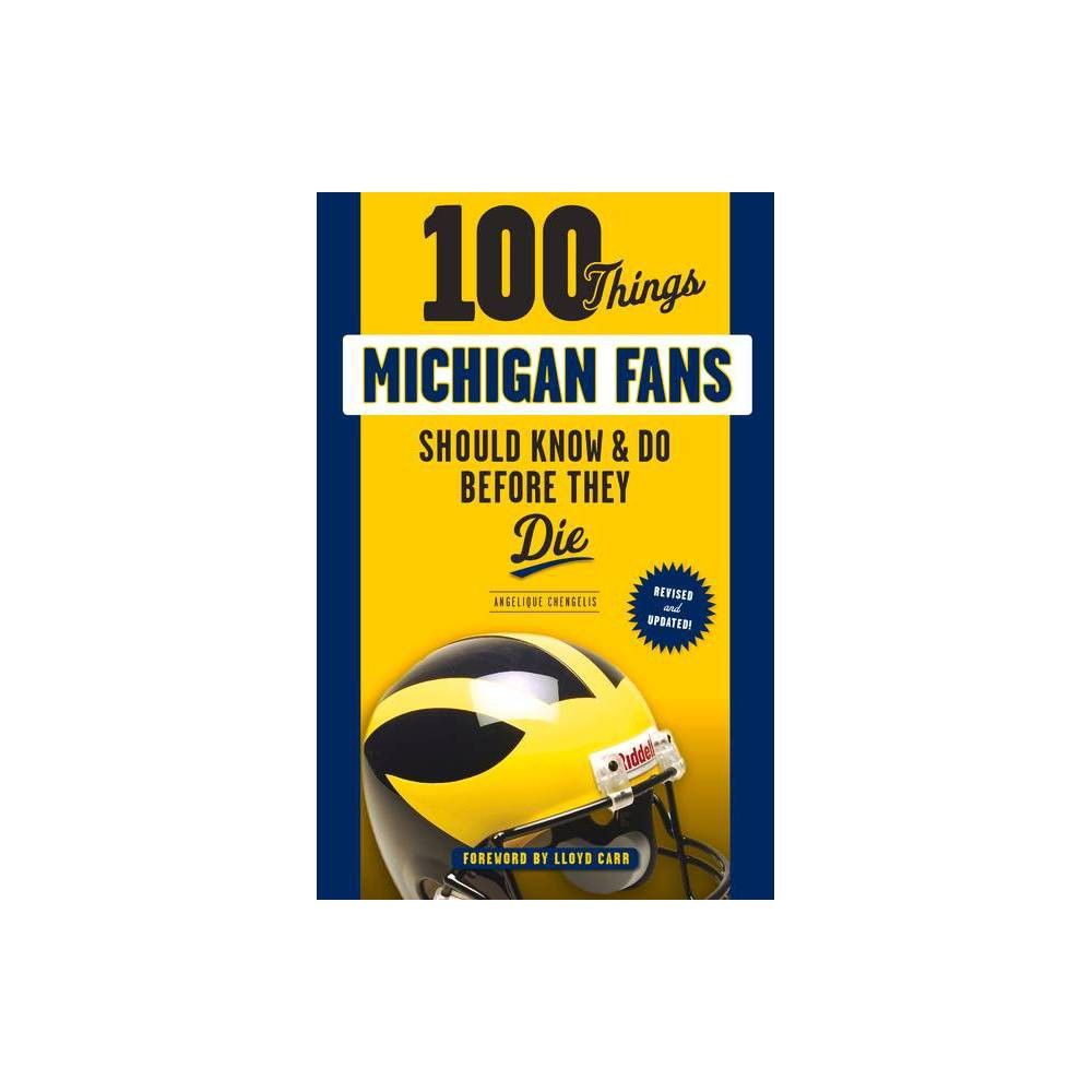 100 Things Michigan Fans Should Know Do Before They Die 100 Things Fans Should Know By Angelique Chengelis Paperback