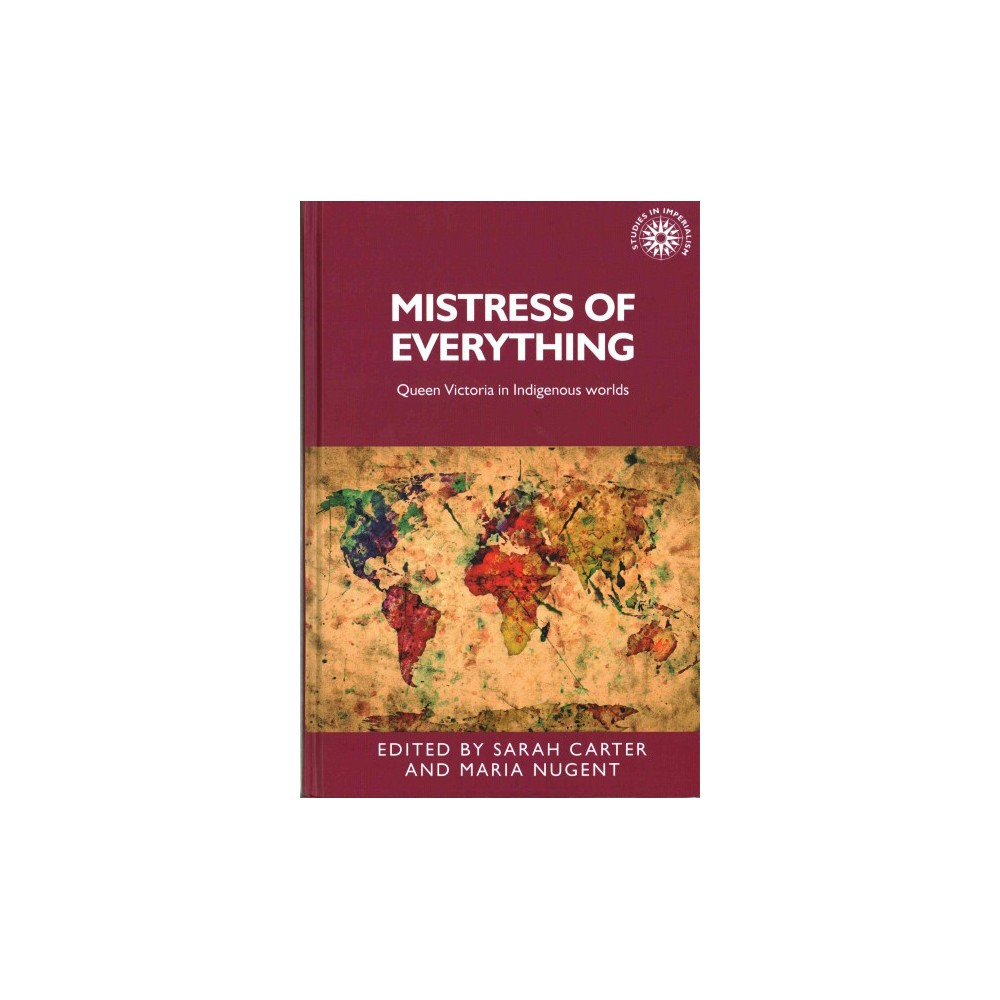 Mistress of Everything : Queen Victoria in Indigenous Worlds (Hardcover)