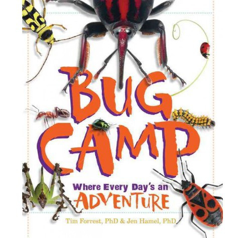 Bug Camp : Where Every Day's an Adventure (Hardcover) (Ph.D. Tim Forrest & Ph.D. Jen Hamel) - image 1 of 1