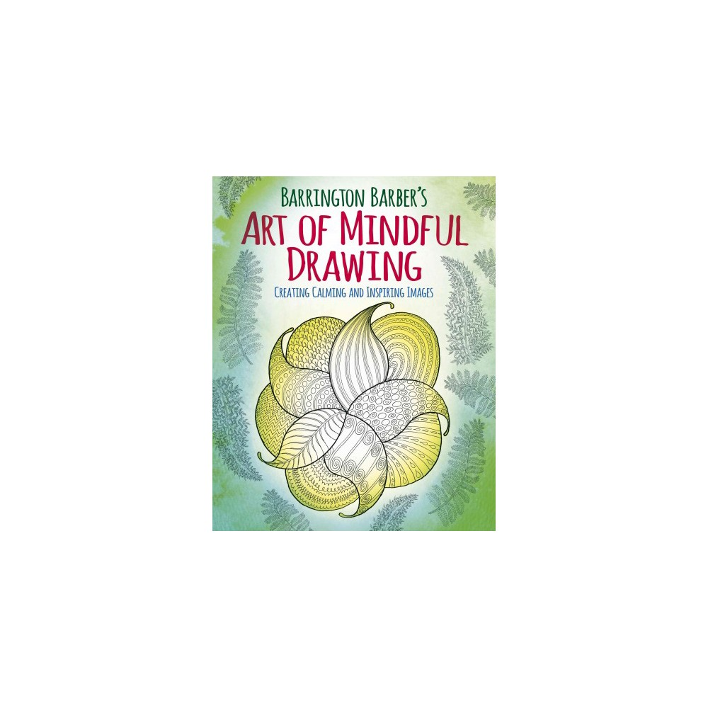 Barrington Barber's Art of Mindful Drawing : Create Calm and Inspiring Images (Paperback)