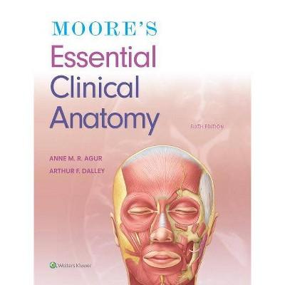 Moore's Essential Clinical Anatomy - 6th Edition by  Anne M R Agur & Arthur F Dalley II (Paperback)