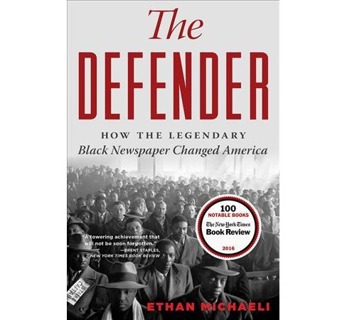 Defender : How the Legendary Black Newspaper Changed America: From the Age of the Pullman Porters to the - image 1 of 1