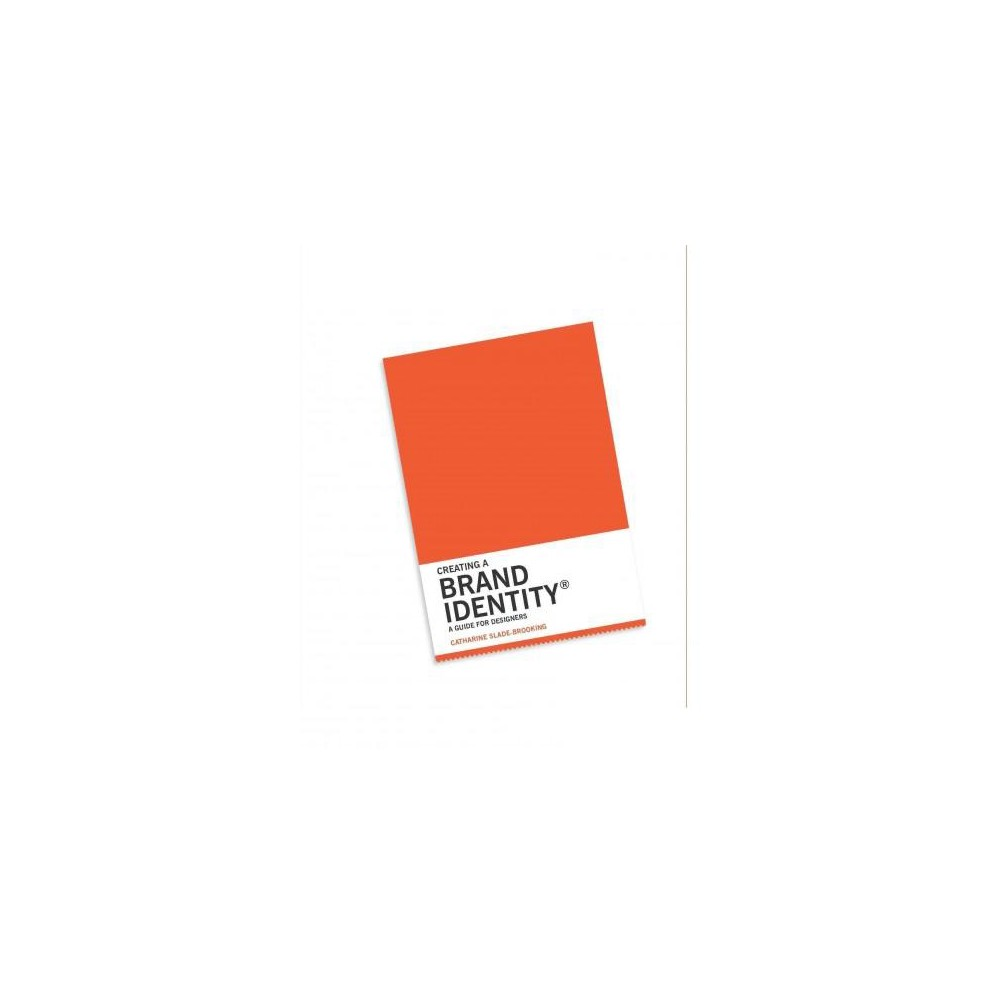 Creating a Brand Identity : A Guide for Designers (Paperback) (Catharine Slade-brooking)