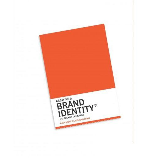 Creating a Brand Identity : A Guide for Designers (Paperback) (Catharine Slade-brooking) - image 1 of 1