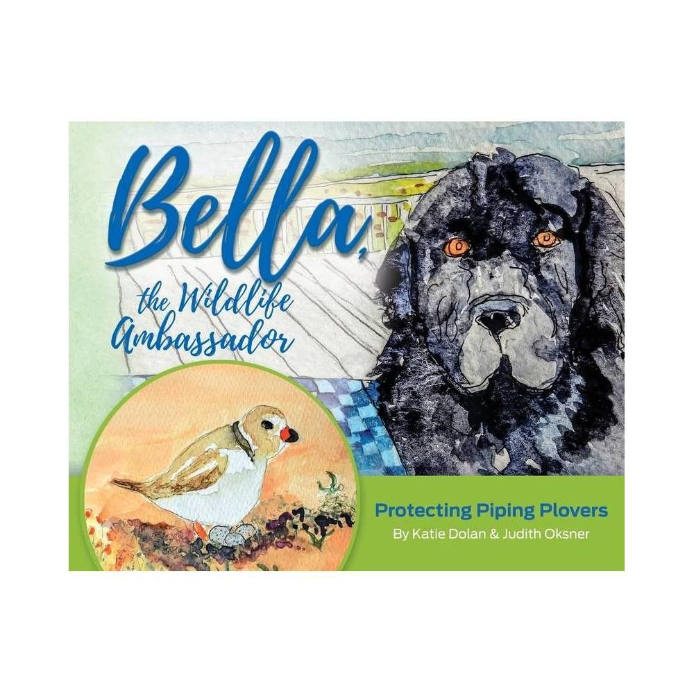 Bella, the Wildlife Ambassador - by Katherine Dolan (Hardcover) was $28.0 now $12.99 (54.0% off)