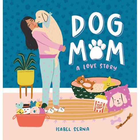 Dog Mom - by  Isabel Serna (Hardcover) - image 1 of 1