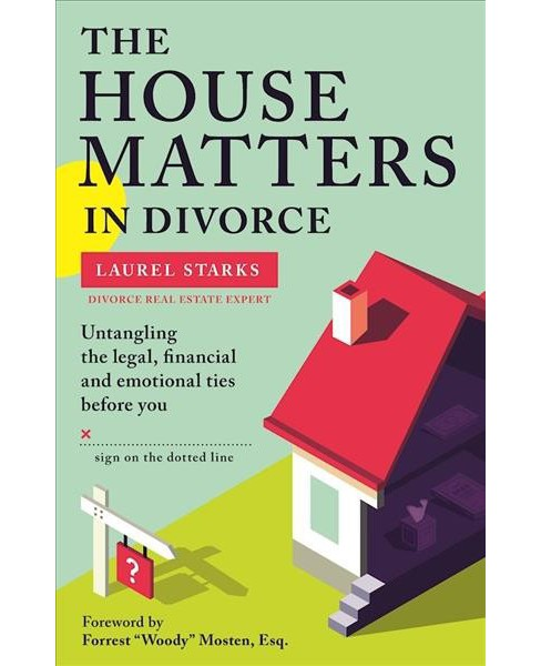 House Matters in Divorce : Untangling the Legal, Financial and Emotional Ties Before You Sign on the - image 1 of 1