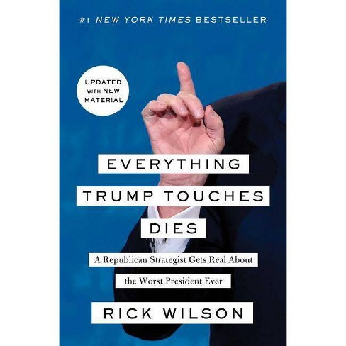 Everything Trump Touches Dies - by  Rick Wilson (Paperback) - image 1 of 1