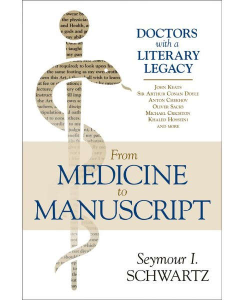 From Medicine to Manuscript : Doctors With a Literary Legacy -  by Seymour I. Schwartz (Hardcover) - image 1 of 1