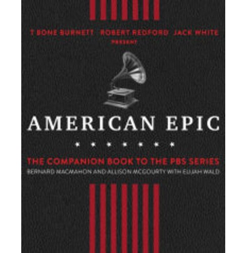 American Epic : When Music Gave America Her Voice (Hardcover) (Bernard MacMahon & Allison Mcgourty) - image 1 of 1