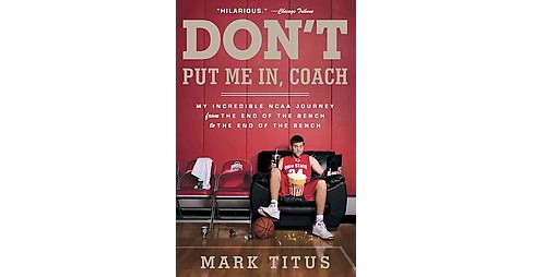 Don't Put Me In, Coach : My Incredible NCAA Journey from the End of the Bench to the End of the Bench - image 1 of 1