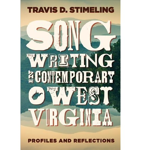 Songwriting in Contemporary West Virginia : Profiles and Reflections -  (Paperback) - image 1 of 1