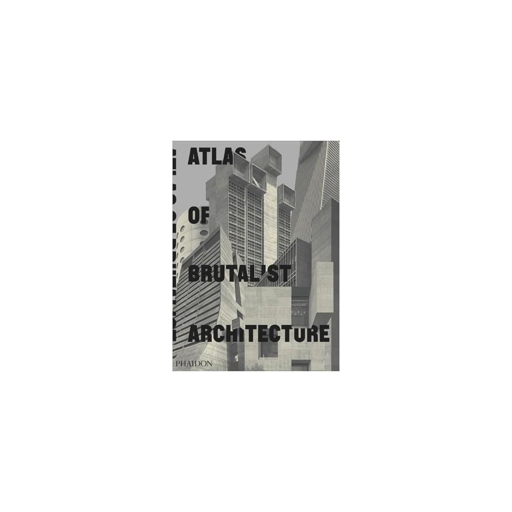 Atlas of Brutalist Architecture - (Hardcover)