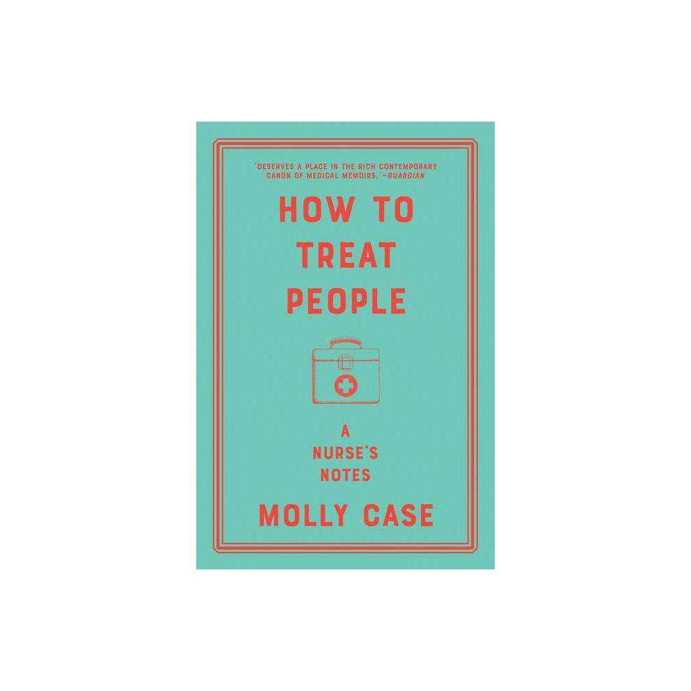 How To Treat People By Molly Case Paperback