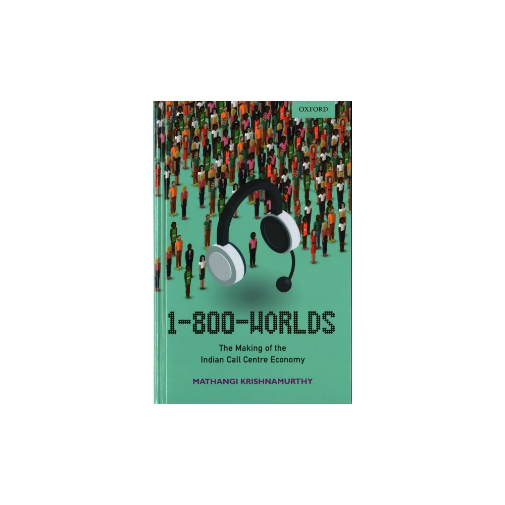 1-800-Worlds : The Making of the Indian Call Centre Economy - by Mathangi Krishnamurthy (Hardcover)