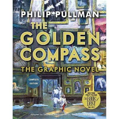 The Golden Compass Graphic Novel, Complete Edition - (His Dark Materials) by  Philip Pullman (Paperback)