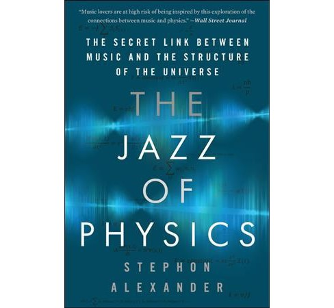 Jazz of Physics : The Secret Link Between Music and the Structure of the Universe (Reprint) (Paperback) - image 1 of 1