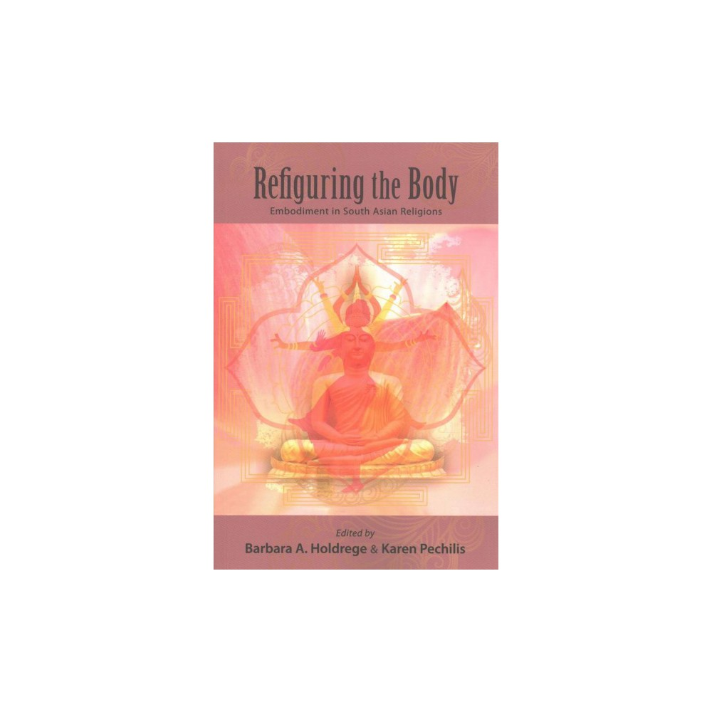 Refiguring the Body : Embodiment in South Asian Religions (Reprint) (Paperback)