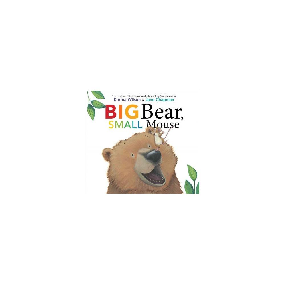Big Bear, Small Mouse (School And Library) (Karma Wilson)