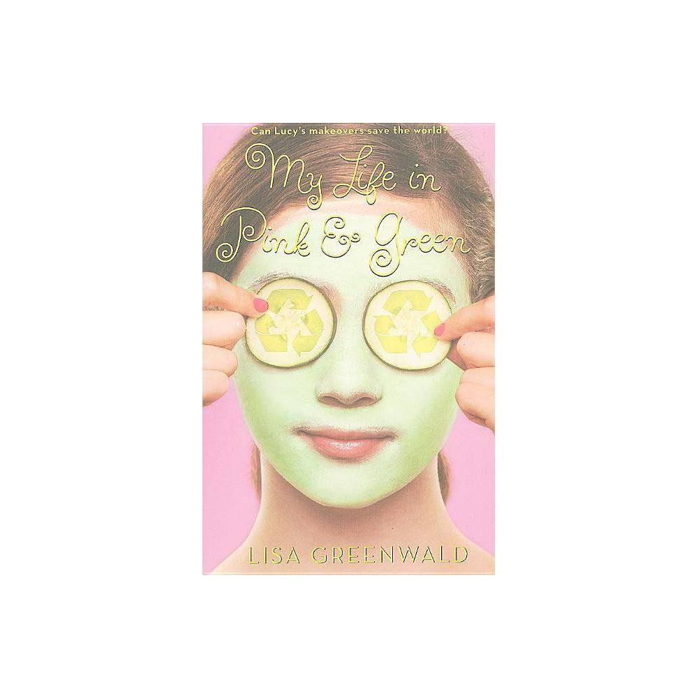 My Life In Pink Green By Lisa Greenwald Paperback