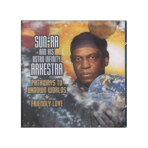 Sun Ra - Pathways to Unknown Worlds/Friendly (CD) - image 1 of 1