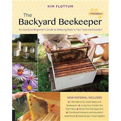 The Backyard Beekeeper, 4th Edition - by  Kim Flottum (Paperback)