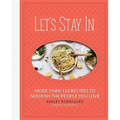 Let's Stay in - by Ashley Rodriguez (Hardcover)