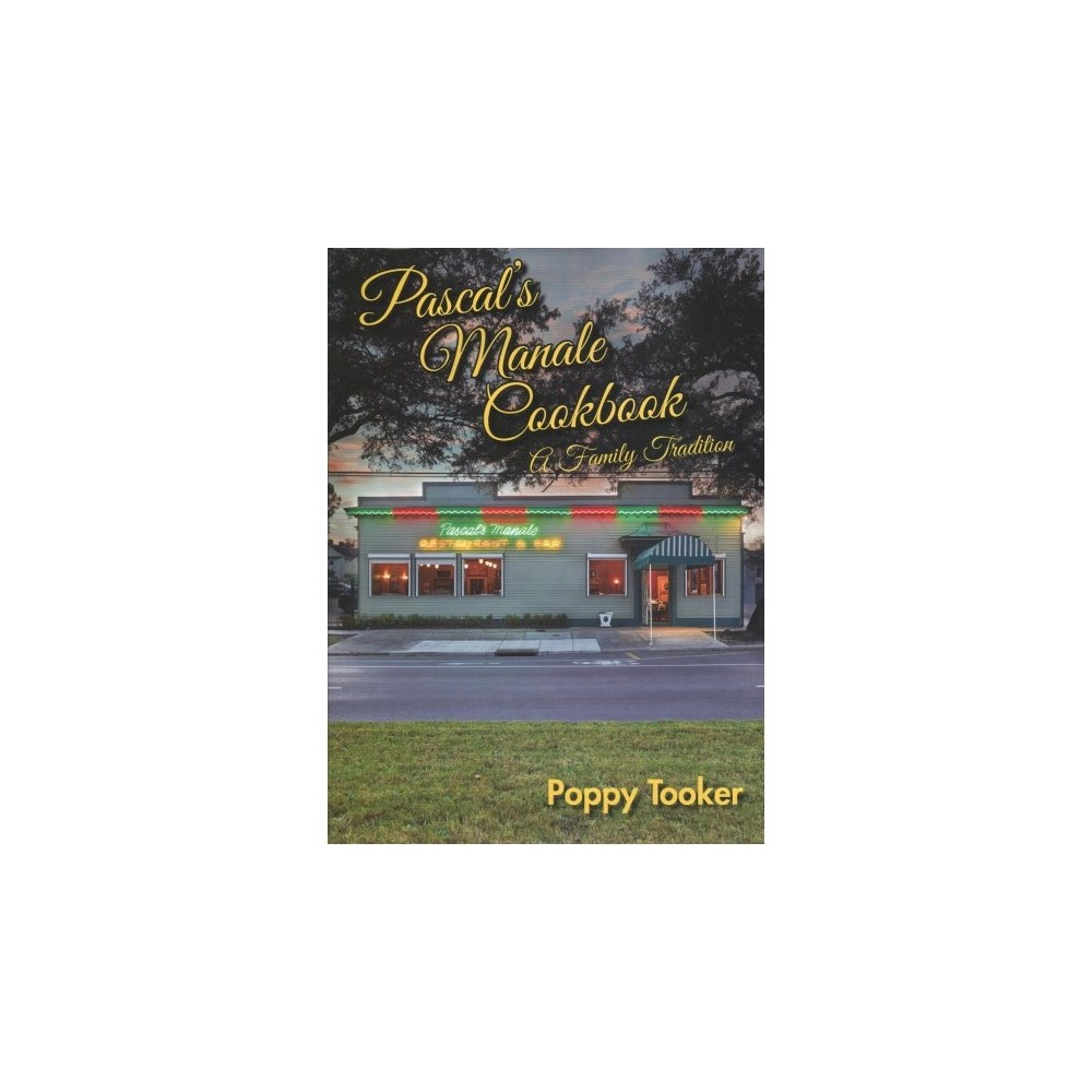 Pascal's Manale Cookbook : A Family Tradition - by Poppy Tooker (Hardcover)