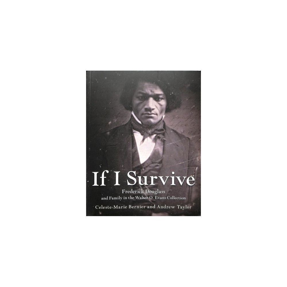 If I Survive : Frederick Douglass and Family in the Walter O. Evans Collection - (Paperback)