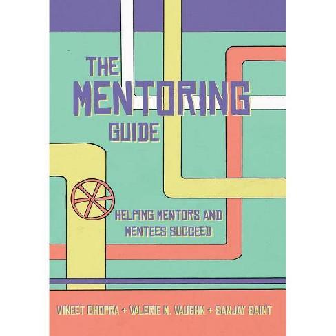 The Mentoring Guide - by  Vineet Chopra & Valerie Vaughn & Sanjay Saint (Paperback) - image 1 of 1