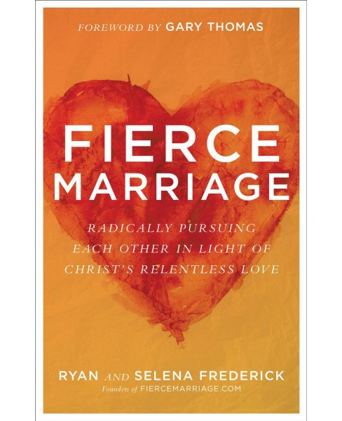 Fierce Marriage : Radically Pursuing Each Other in Light of Christ's Relentless Love -  (Paperback) - image 1 of 1