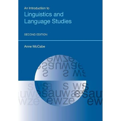 An Introduction to Linguistics and Language Studies (Second Edition) - (Equinox Textbooks and Surveys in Linguistics) 2nd Edition by  Anne McCabe