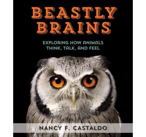 Beastly Brains : Exploring How Animals Think, Talk, and Feel (Hardcover) (Nancy Castaldo) - image 1 of 1
