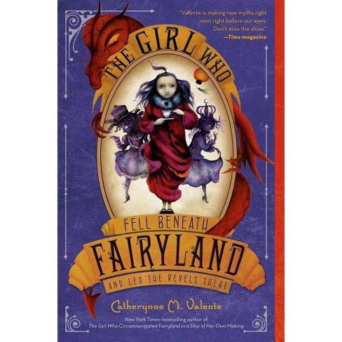 The Girl Who Fell Beneath Fairyland and Led the Revels There - by  Catherynne M Valente (Paperback) - image 1 of 1