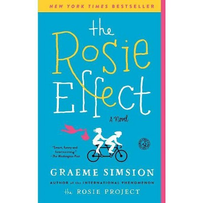 The Rosie Effect - by  Graeme Simsion (Paperback)