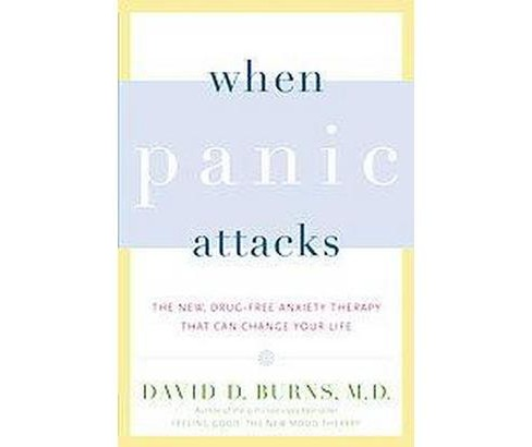 When Panic Attacks : The New, Drug-Free Anxiety Therapy That Can Change Your Life (Reprint) (Paperback) - image 1 of 1
