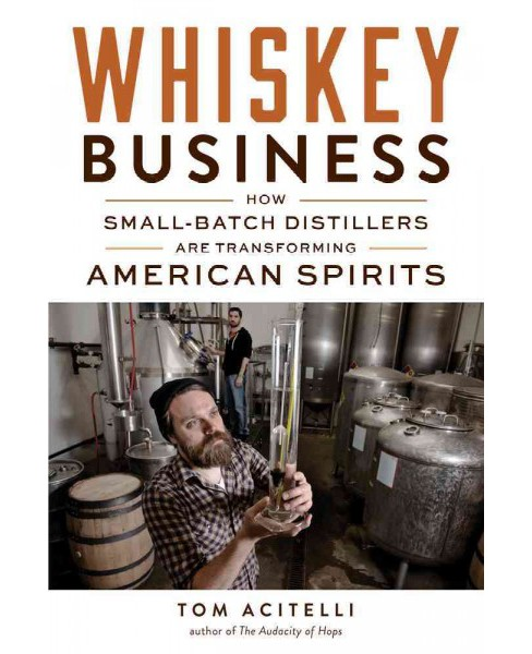 Whiskey Business : How Small-batch Distillers Are Transforming American Spirits (Paperback) (Tom - image 1 of 1