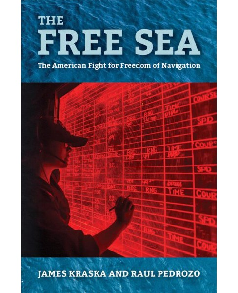 Free Sea : The American Fight for Freedom of Navigation -  by James Kraska & Raul Pedrozo (Hardcover) - image 1 of 1