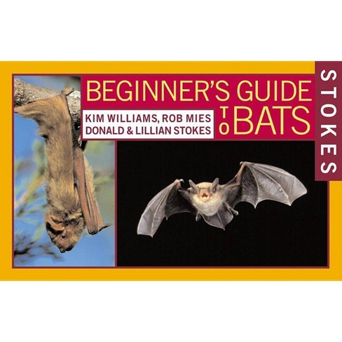 Stokes Beginner's Guide to Bats - by  Kim Williams & Rob Mies & Donald Stokes & Lillian Stokes - image 1 of 1