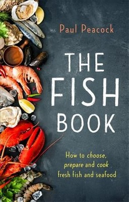 Fish Book : How to choose, prepare and cook fresh fish and seafood - by Paul Peacock (Paperback)
