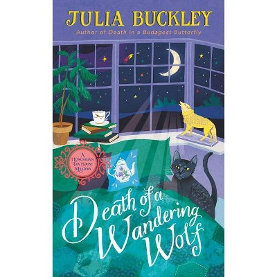 Death of a Wandering Wolf - (Hungarian Tea House Mystery) by  Julia Buckley (Paperback)