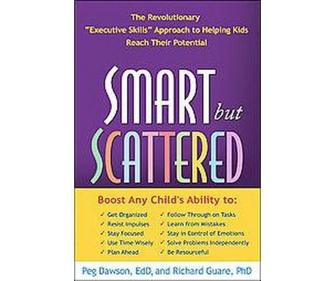 "Smart but Scattered : The Revolutionary ""Executive Skills"" Approach to Helping Kids Reach Their - image 1 of 1"