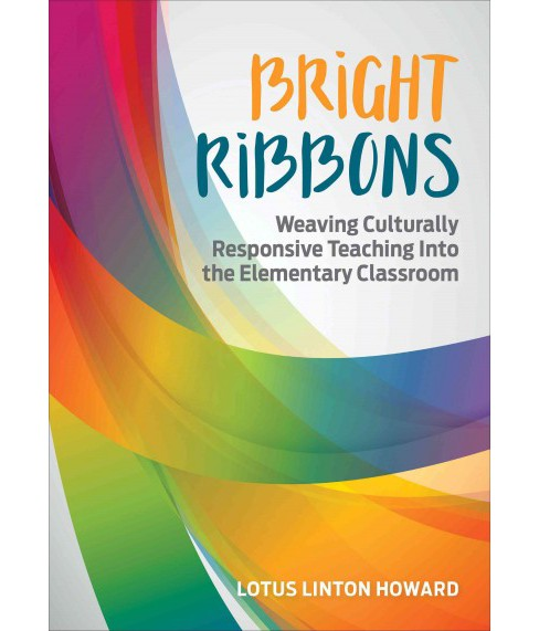 Bright Ribbons : Weaving Culturally Responsive Teaching into the Elementary Classroom (Paperback) (Lotus - image 1 of 1