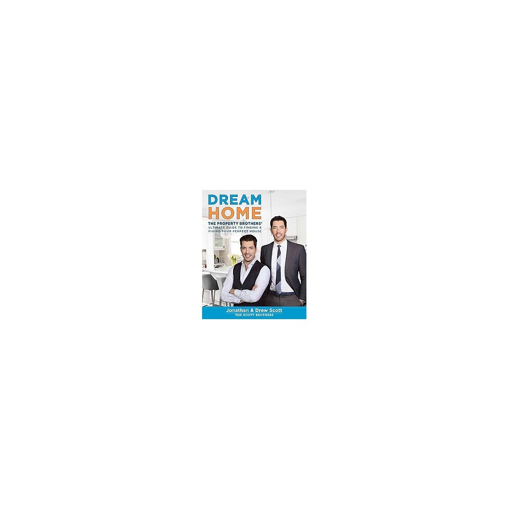 Dream Home : The Property Brothers' Ultimate Guide to Finding & Fixing Your Perfect House (Hardcover)